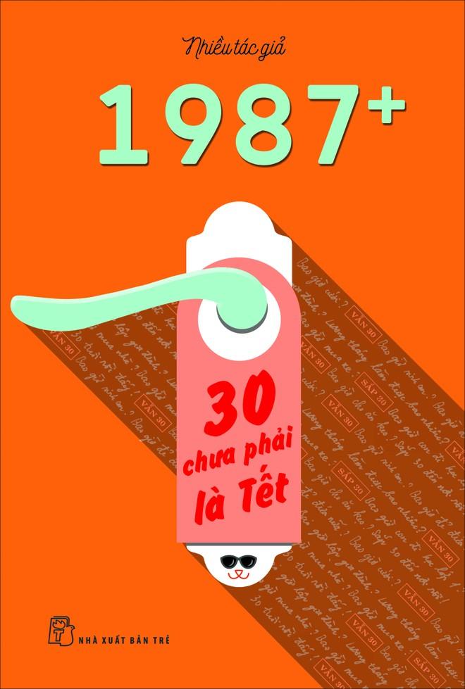 """Bìa cuốn sách """"1987+: 30 chưa phải là Tết"""""""