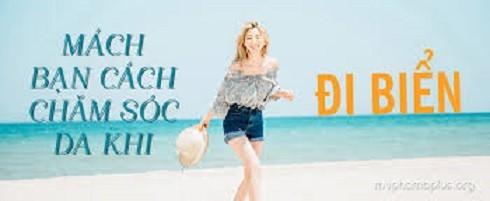 """Phái đẹp hãy """"bỏ túi"""" những mẹo chăm sóc da khi đi biển để có một làn da khỏe mạnh, tận hưởng trọn vẹn kì nghỉ"""