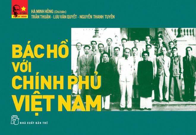 """""""Bác Hồ với Chính phủ Việt Nam"""" - bài học quý về xây dựng Chính phủ kiến tạo ảnh 1"""